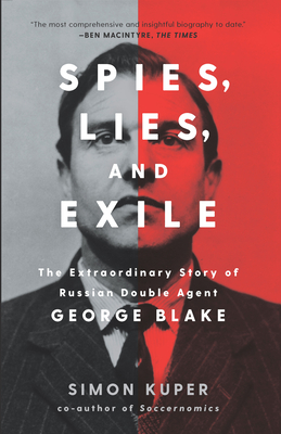 Spies, Lies, and Exile: The Extraordinary Story of Russian Double Agent George Blake - Kuper, Simon