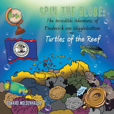 Spin the Globe: The Incredible Adventures of Frederick Von Wigglebottom: Turtles of the Reef - Moldenhauer, Edward