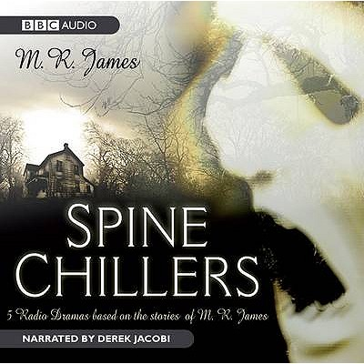 Spine Chillers - James, M. R., and Jacobi, Derek, Sir (Read by)