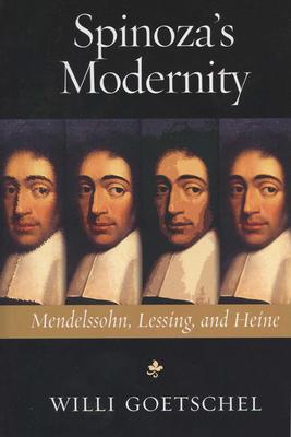 Spinoza's Modernity: Mendelssohn, Lessing, and Heine - Goetschel, Willi
