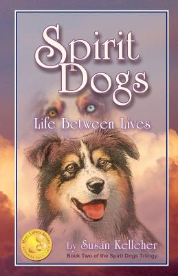 Spirit Dogs: Life Between Lives - Kelleher, Susan