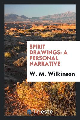 Spirit Drawings: A Personal Narrative - Wilkinson, W M