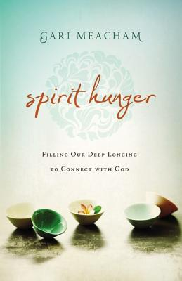 Spirit Hunger: Filling Our Deep Longing to Connect with God - Meacham, Gari
