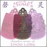 Spirit of Chimes: Chamber Music of Zhou Long