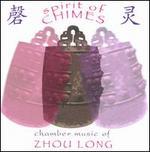 Spirit of Chimes: Chamber Music of Zhou Long