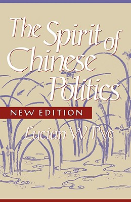 Spirit of Chinese Politics, New Edition - Pye, Lucian W