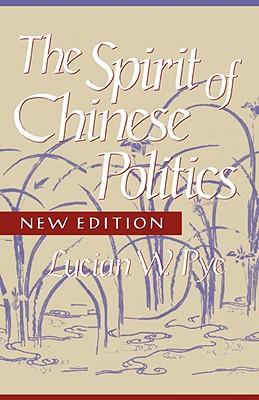 Spirit of Chinese Politics, New Edition - Pye, Lucian W