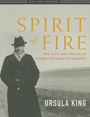 Spirit of Fire: The Life and Vision of Teilhard de Chardin - King, Ursula