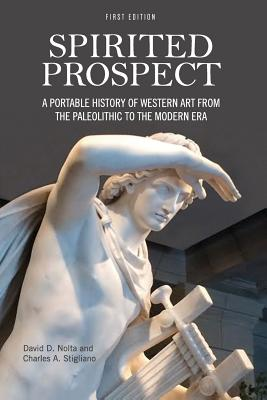 Spirited Prospect: A Portable History of Western Art from the Paleolithic to the Modern Era - Nolta, David Derbin