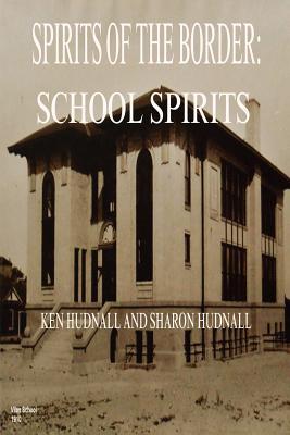 Spirits of the Border: School Spirits - Hudnall, Ken