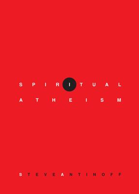 Spiritual Atheism - Antinoff, Steve