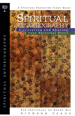 Spiritual Autobiography: Discovering & Sharing Your Spiritual Story - Peace, Richard, and Life, Student