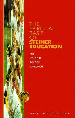 Spiritual Basis of Steiner Educati - Wilkinson, Roy
