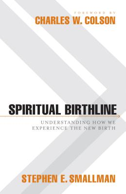 Spiritual Birthline: Understanding How We Experience the New Birth - Smallman, Stephen E, M.DIV., and Colson, Charles W (Foreword by)