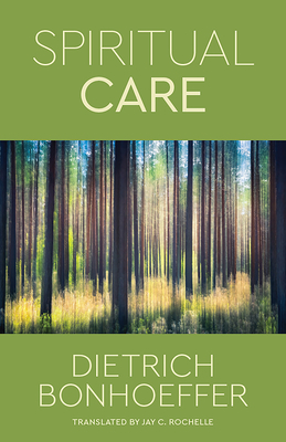Spiritual Care - Bonhoeffer, Dietrich, and Rochelle, Jay C (Translated by)