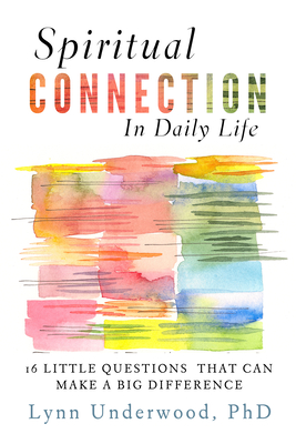 Spiritual Connection in Daily Life: Sixteen Little Questions That Can Make a Big Difference - Underwood, Lynn