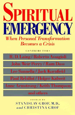 Spiritual Emergency: When Personal Transformation Becomes a Crisis - Grof, Stanislav, M.D. (Editor), and Grof, Christina (Editor)