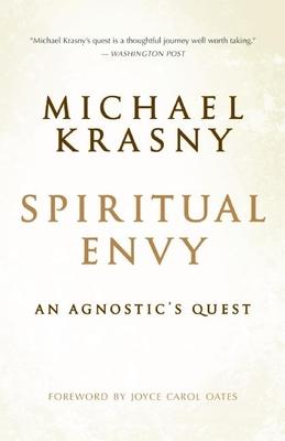 Spiritual Envy: An Agnostic's Quest - Krasny, Michael, and Oates, Joyce Carol (Foreword by)