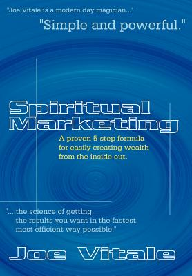 Spiritual Marketing: A Proven 5-Step Formula for Easily Creating Wealth from the Inside Out - Vitale, Joe, Dr.