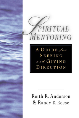 Spiritual Mentoring: A Guide for Seeking Giving Direction - Anderson, Keith R, and Reese, Randy D