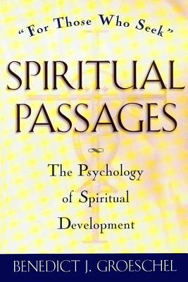 Spiritual Passages: The Psychology of Spiritual Development - Groeschel, Benedict J, Fr., C.F.R.