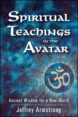 Spiritual Teachings of the Avatar: Ancient Wisdom for a New World - Armstrong, Jeffrey