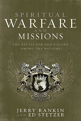 Spiritual Warfare and Missions: The Battle for God's Glory Among the Nations - Rankin, Jerry, and Stetzer, Ed