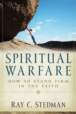 Spiritual Warfare: Winning the Daily Battle with Satan - Stedman, Ray C