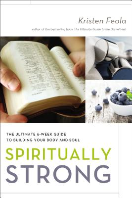Spiritually Strong: The Ultimate 6-Week Guide to Building Your Body and Soul - Feola, Kristen