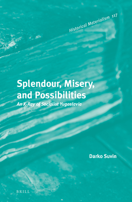 Splendour, Misery, and Possibilities: An X-Ray of Socialist Yugoslavia - Suvin, Darko