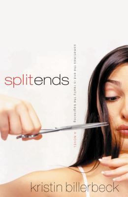 Split Ends: Sometimes the End Is Really the Beginning - Billerbeck, Kristin