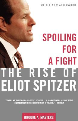 Spoiling for a Fight: The Rise of Eliot Spitzer - Masters, Brooke A