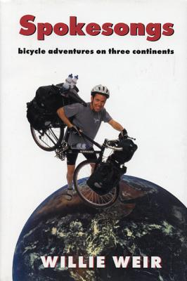 Spokesongs: Bicycle Adventures on Three Continents - Weir, Willie