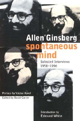 Spontaneous Mind: Selected Interviews 1958-1996 - Ginsberg, Allen, and Carter, David (Editor), and White, Edmund (Introduction by)