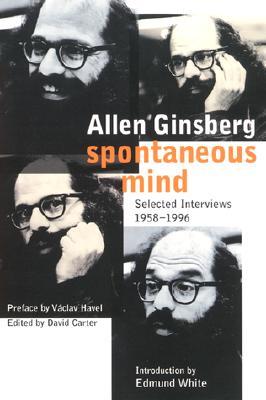 Spontaneous Mind: Selected Interviews 1958-1996 - Ginsberg, Allen
