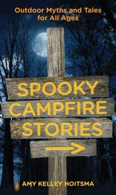 Spooky Campfire Stories: Outdoor Myths and Tales for All Ages - Hoitsma, Amy