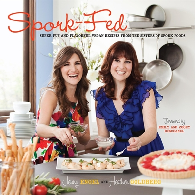 Spork-Fed: Super Fun and Flavorful Vegan Recipes from the Sisters of Spork Foods - Engel, Jenny, and Goldberg, Heather