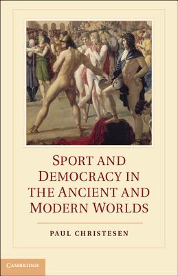 Sport and Democracy in the Ancient and Modern Worlds - Christesen, Paul
