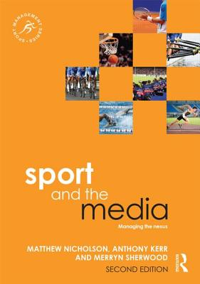 Sport and the Media: Managing the Nexus - Nicholson, Matthew