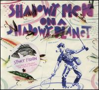 Sport Fishin': The Lure of the Bait, The Luck of the Hook [Bonus Tracks] - Shadowy Men on a Shadowy Planet