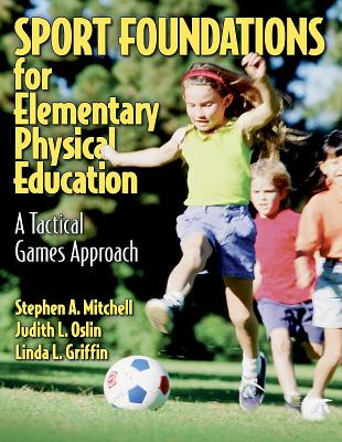 Sport Foundations for Elementary Physical Education: A Tactical Games Approach - Mitchell, Stephen A, and Gaines, Isabel L, and Oslin, Judith, Dr.