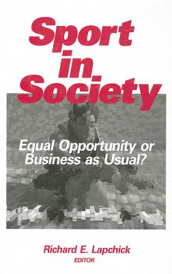 Sport in Society: Equal Opportunity or Business as Usual? - Lapchick, Richard E, Dr. (Editor)