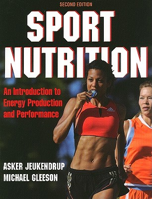 Sport Nutrition: An Introduction to Energy Production and Performance - Jeukendrup, Asker E., and Gleeson, Michael