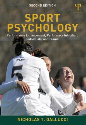 Sport Psychology: Performance Enhancement, Performance Inhibition, Individuals, and Teams - Gallucci, Nicholas T
