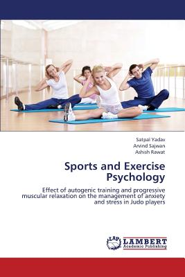 Sports and Exercise Psychology - Yadav Satpal, and Sajwan Arvind, and Rawat Ashish