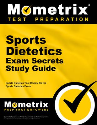 Sports Dietetics Exam Secrets Study Guide - Sports Dietetics Exam Secrets Test Prep (Editor)