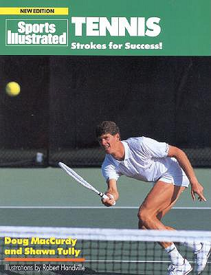 Sports Illustrated Tennis: Strokes for Success! - MacCurdy, Doug, and Tully, Shawn