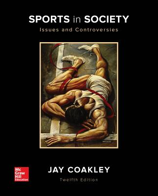 Sports in Society: Issues and Controversies - Coakley, Jay, Professor