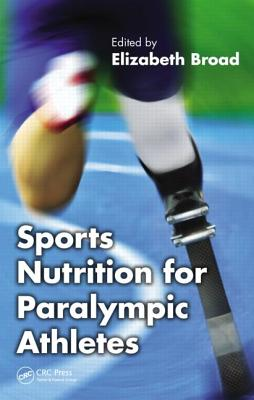 Sports Nutrition for Paralympic Athletes - Broad, Elizabeth (Editor)