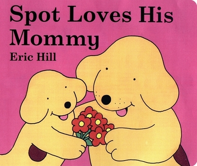 Spot Loves His Mommy -
